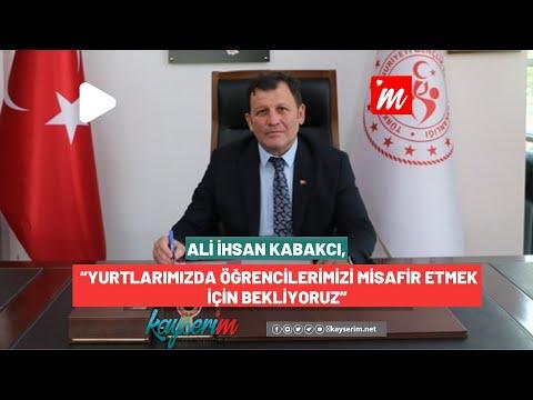 """Ali İhsan Kabakcı, """"Yurtlarımızda Öğrencilerimizi Misafir Etmek İçin Bekliyoruz"""""""