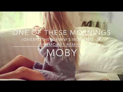 One Of These Mornings (OneBrotherGrimm's Moments Of Memories Remix) - Moby - THE CHILL PILL