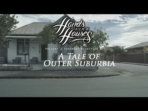 Hands Like Houses - A Tale of Outer Suburbia (Music Video)