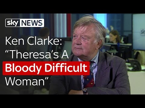 "Ken Clarke: ""Theresa's A Bloody Difficult Woman"""
