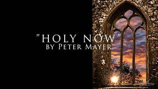 """""""Holy Now"""" by Peter Mayer"""