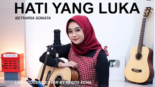 HATI YANG LUKA - BETHARIA SONATA ( LIVE ACOUSTIC COVER BY REGITA ECHA )