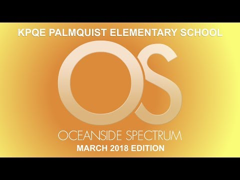 Oceanside Spectrum March 2018 Edition - KPQE Palmquist Elementary School
