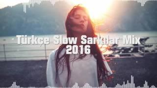 Türkçe Slow Şarkılar Mix 2016 (Duygusal Aşk Şarkıları)