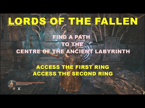 LORDS OF THE FALLEN  FIND A PATH TO THE CENTRE OF THE ANCIENT LABYRINTH  ACCESS 1ST AND 2ND RINGS |