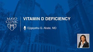 Vitamin D Deficiency by Ejigayehu G. Abate, MD   Preview