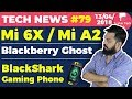 Mi 6X, Mi A2, Xiaomi BlackShark,Snapdragon 710,Blackberry Ghost,Charging Road,Android Updates TTN#79