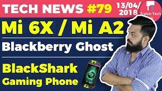 Mi 6X, Mi A2, Xiaomi BlackShark,Snapdragon 710,Blackberry Ghost,Charging Road,Android Updates TTN#79