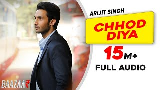 Download lagu Chhod Diya | Arijit Singh | Kanika Kapoor | Baazaar | Full Audio Song | Saif Ali Khan, Rohan