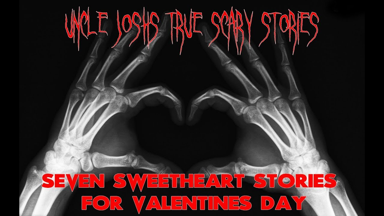 Uncle Josh S True Scary Stories Valentines Day Horror Stories