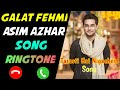 Galat Fehmi Ringtone | Asim Azhar Song Ringtone | Download Galat Fehmi Ringtone