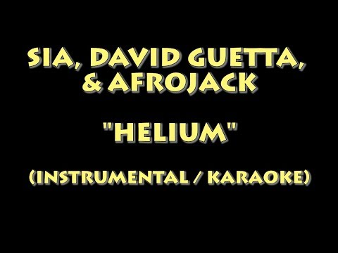 SIA, DAVID GUETTA, & AFROJACK - HELIUM (INSTRUMENTAL / KARAOKE VERSION)