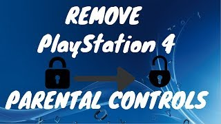 HOW TO REMOVE PS4 PARENTAL CONTROLS! **FIXED! UPDATED! PlayStation 4 Parental Control Settings**