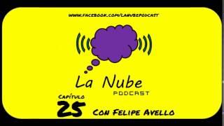 La Nube Podcast capítulo 25 con Felipe Avello (25/04/15)