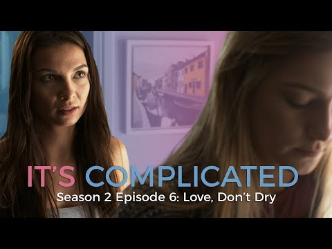 Love, Don't Dry • It's Complicated S2 E6 • Web Series