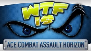 ► WTF Is... - Ace Combat Assault Horizon ?