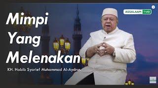Mimpi Yang Melenakan - Habib Syarief Muhammad Al Aydrus - [Assalaam TVID]