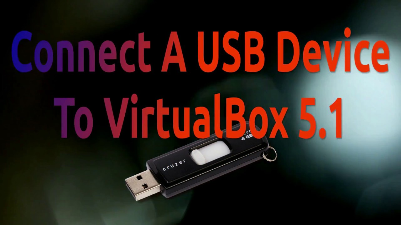 How to connect a USB Device to VirtualBox 5 1