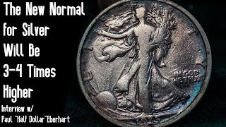 """Silver: The New Normal Will Be 3-4 Times Higher - w/ Paul """"Half Dollar"""" Eberhart"""