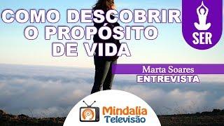 Como descobrir o propósito de vida, por Marta Soares