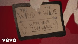 The Wind and The Wave - With Your Two Hands (Lyric)