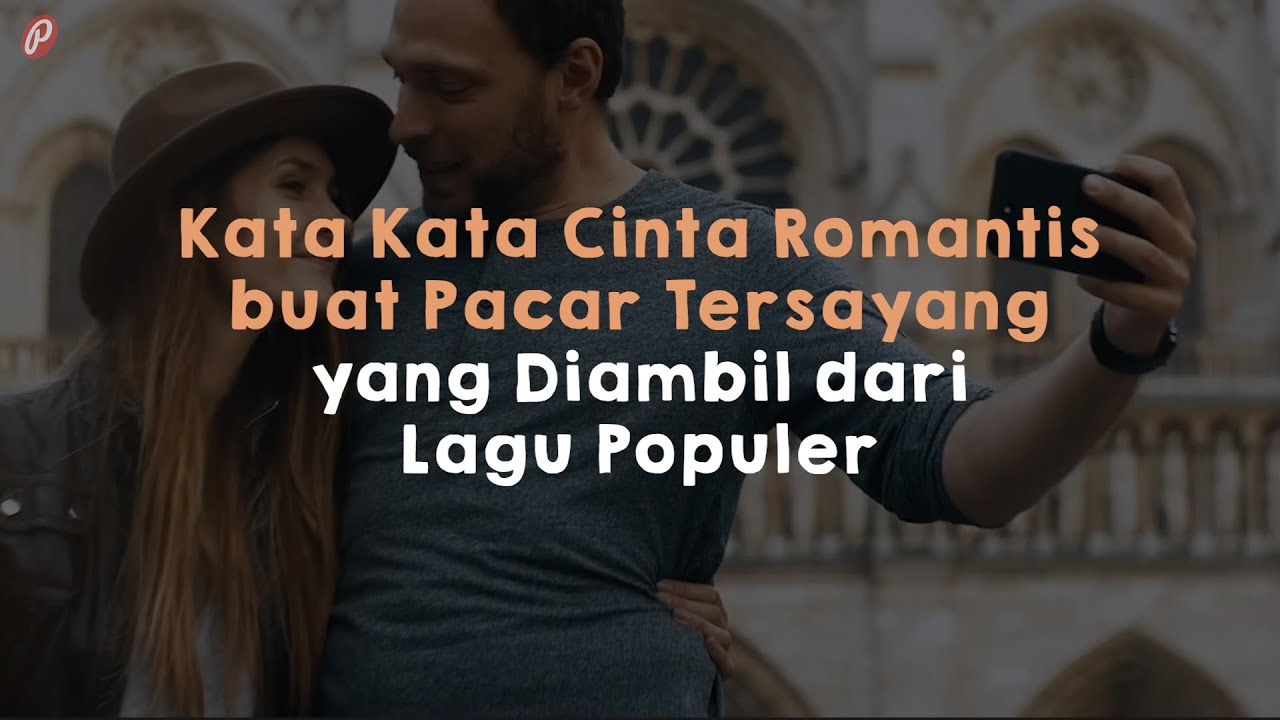 Kata Kata Cinta Romantis Buat Pacar Tersayang Yang Diambil Dari Lagu Populer Youtube