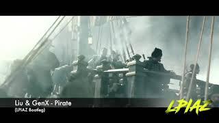 Liu & GenX -Pirate(Lpiaz bootleg )