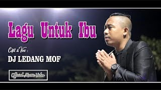 LAGU UNTUK IBU (Kisah Nyata) DjLedang MOF_Audio Video Official