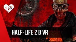 Интерактивный Half-Life 2 в VR или «Илай, смотри, кого я нашла в шлюзе!»