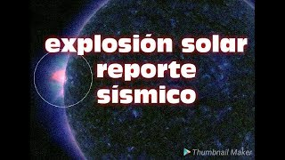 !! EXPLOSIÓN SOLAR Y REPORTE SISMICO!!▶English subtitles