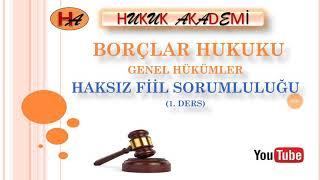 Haksız Fiil 1. Ders (Borçlar Hukuku Genel Hükümler)