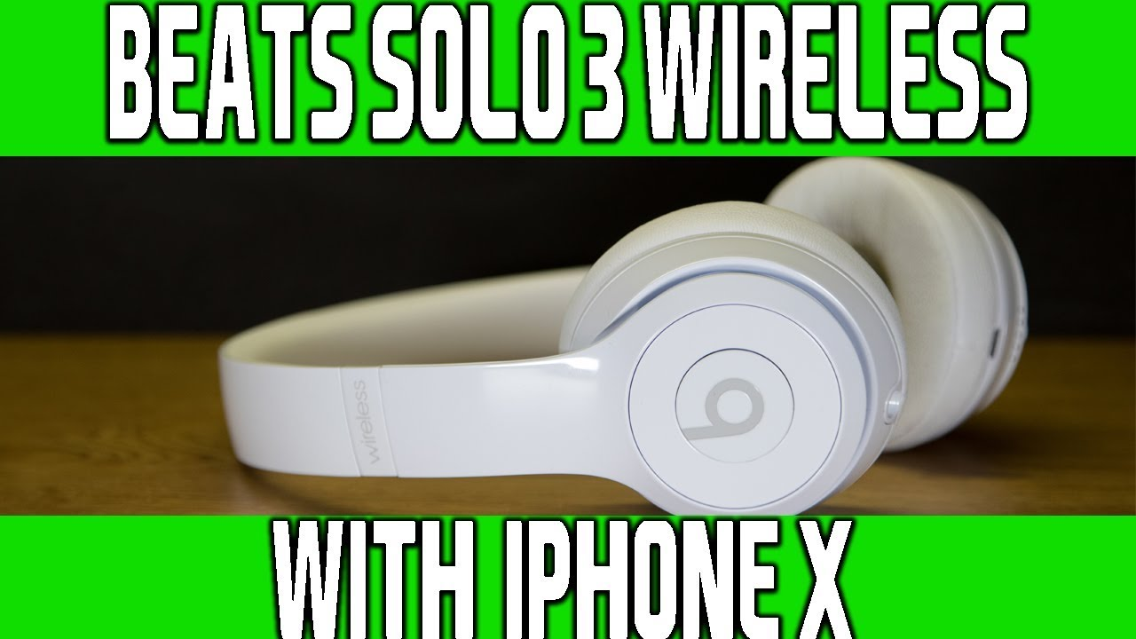 7e3d4d6f1fe Best Wireless Headphone with iPhone X? - Beats Solo 3 Wireless Review