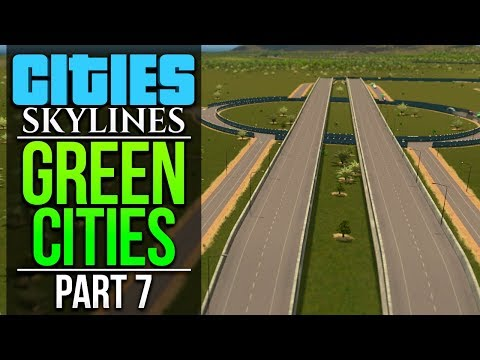 Cities: Skylines Green Cities   PART 7   NEW HIGHWAY