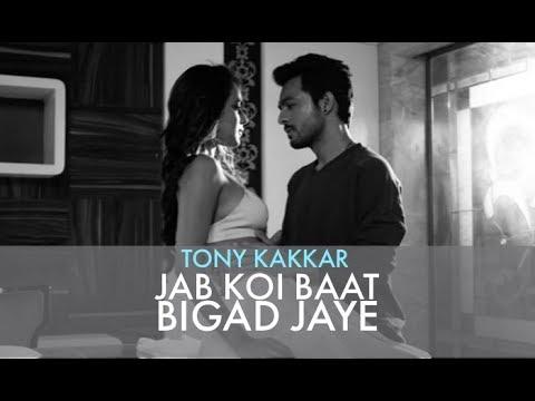 Jab Koi Baat Bigad Jaye - Tony Kakkar |...