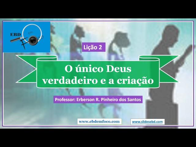 Lição 2 - O único Deus verdadeiro e a criação