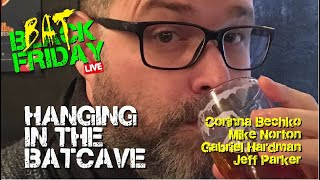 Black Friday LIVE | Hanging in the Batcave