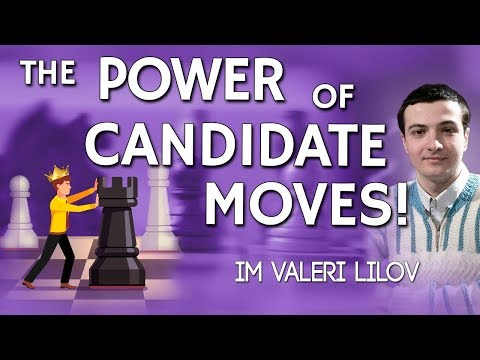 The Power of Candidate Moves! by IM Valeri Lilov - [FREE TRAINING]