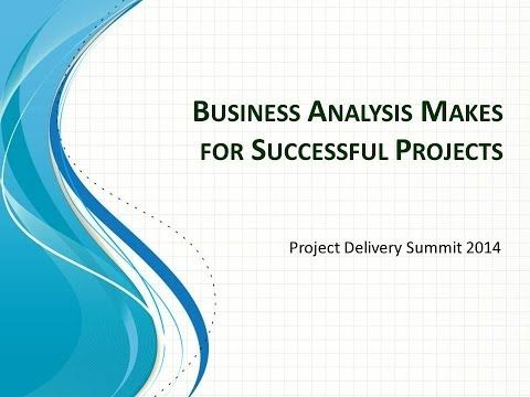 2014 Project Delivery Session 06 Business Analysis Part 1 - A PSP Forum