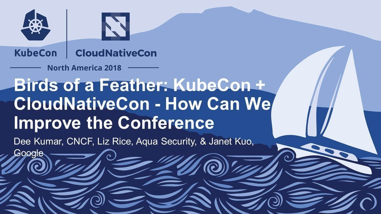 Birds of a Feather: KubeCon + CloudNativeCon - How Can We... - Dee Kumar, Liz Rice, & Janet Kuo