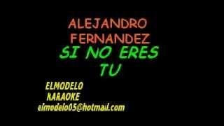 ALEJANDRO FERNANDEZ   SI NO ERES TU KARAOKE