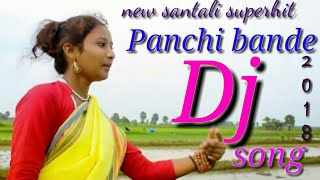 Am ho panchi bandi || panchi bande dj song || New Santali Dj Remix Song 2018 || Aam ho panchi bandi