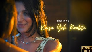 Shubham J - Kaisa Yeh Raabta (Official Music Video)