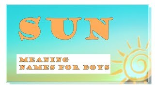 TOP INTERNATIONAL BABY BOY NAMES MEANING SUN- 67 NAMES FOR YOU