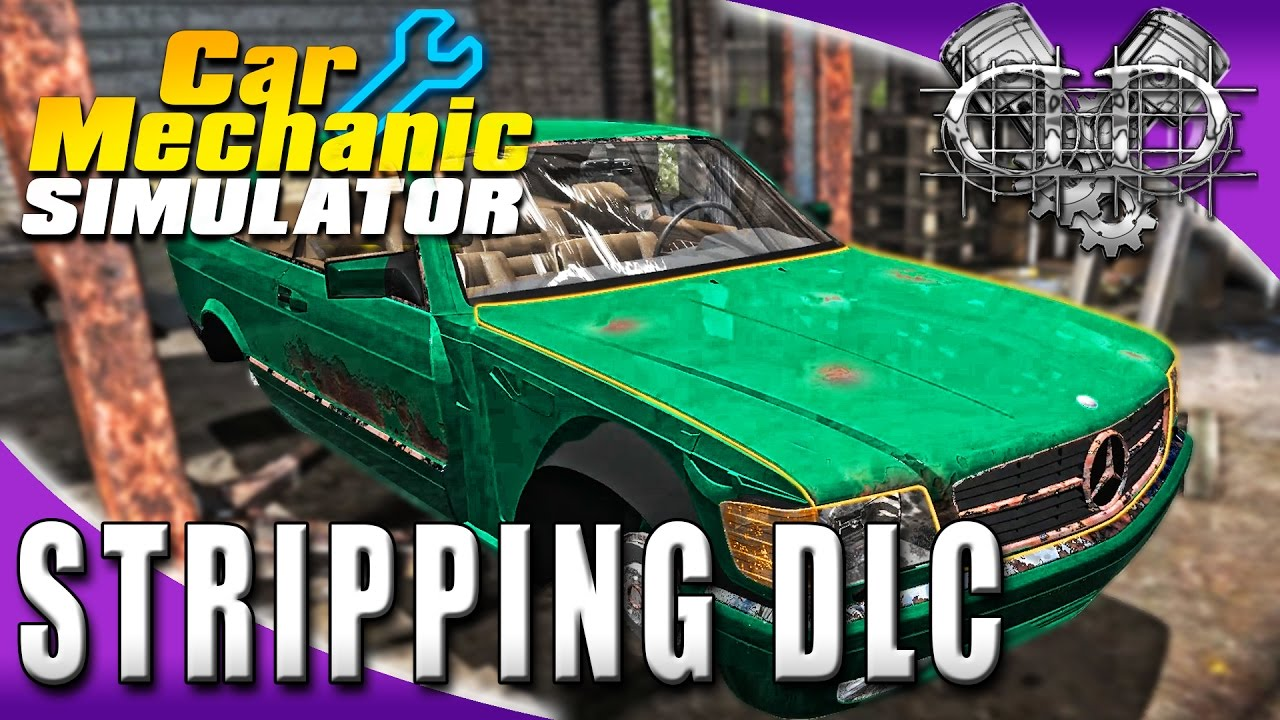 Car Mechanic Simulator 2015: EP49: NEW Car Stripping DLC! (Car Stripping  DLC 60FPS)