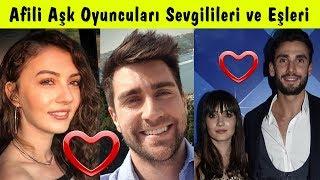 Afili Aşk Dizisi Oyuncularının Sevgilileri ve Eşleri