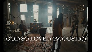 We The Kingdom - God So Loved (Acoustic)