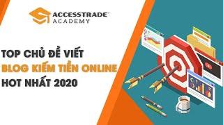 TOP CHỦ ĐỀ VIẾT BLOG KIẾM TIỀN ONLINE HOT NHẤT 2020
