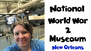 National WWII Museum New Orleans LA | Land & Sea Vacation Vlogs [ep4]