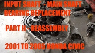 how to replace input shaft main shaft bearings 2001 2005 honda civic part ii reassembly
