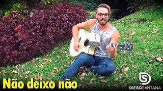 Baixar Mano Walter - Não Deixo Não (Cover Diego Santana)